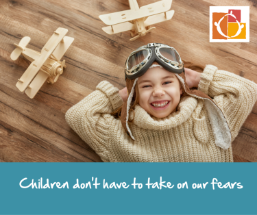 Children-dont-have-to-take-on-our-fears (1)